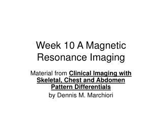 Week 10 A Magnetic Resonance Imaging