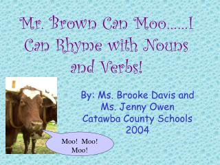Mr. Brown Can Moo……I Can Rhyme with Nouns and Verbs!