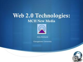 Web 2.0 Technologies: MCH New Media