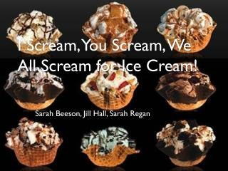 I Scream, You Scream, We All Scream for Ice  Cream!