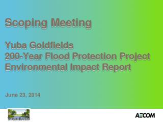 Scoping Meeting Yuba Goldfields 200-Year Flood Protection  Project Environmental Impact Report