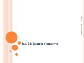 Lec . 03:  Control statements