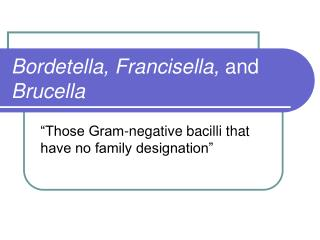Bordetella, Francisella,  and  Brucella