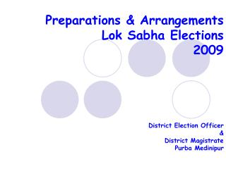 Preparations & Arrangements  Lok Sabha Elections  2009