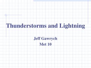 Thunderstorms and Lightning Jeff Gawrych Met 10