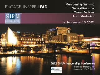 Membership Summit Chantal Rotondo Teresa Sullivan Jason Gudenius •   November 16, 2012