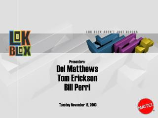 Presenters: Del Matthews Tom Erickson Bill Perri