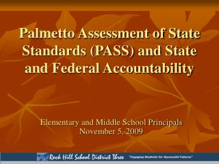 Palmetto Assessment of State Standards (PASS) and State and Federal Accountability