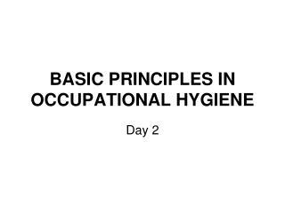BASIC PRINCIPLES IN OCCUPATIONAL HYGIENE