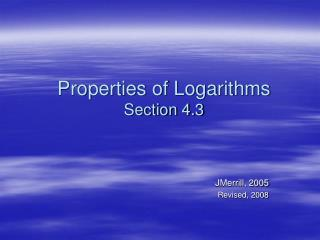 Properties of Logarithms Section 4.3