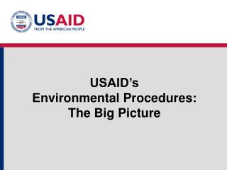 USAID's  Environmental Procedures:  The Big Picture