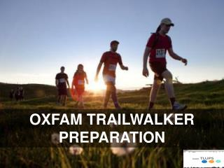 OXFAM TRAILWALKER  PREPARATION