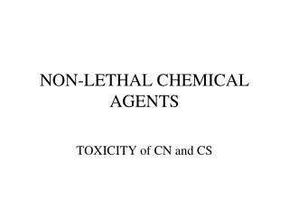 NON-LETHAL CHEMICAL AGENTS