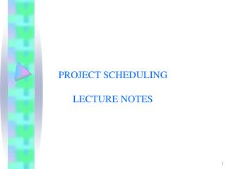 PROJECT SCHEDULING LECTURE NOTES