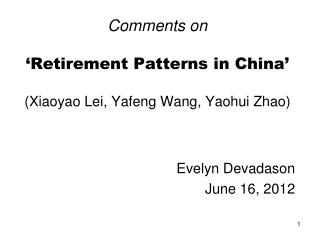 Comments on 'Retirement Patterns in China' (Xiaoyao Lei, Yafeng Wang, Yaohui Zhao)