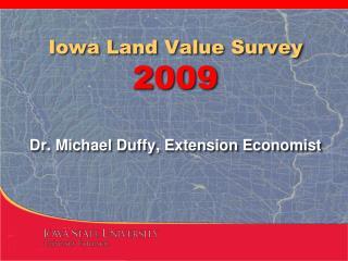 Iowa Land Value Survey 2009 Dr. Michael Duffy, Extension Economist
