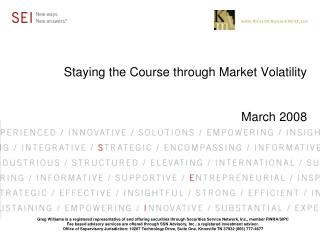 Staying the Course through Market Volatility March 2008