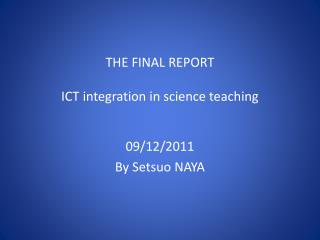 THE FINAL  REPORT ICT  integration in  science teaching