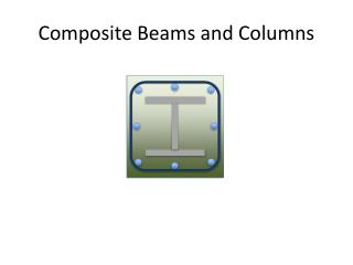 Composite Beams and Columns