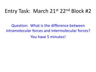 Entry Task:  March 21 st  22 nd  Block #2