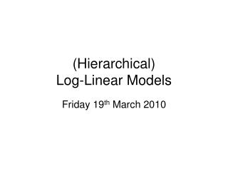 (Hierarchical) Log-Linear Models