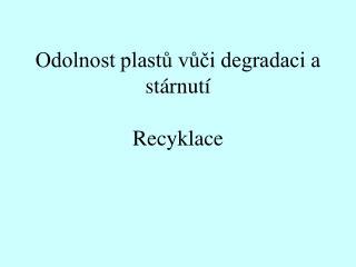 Odolnost plast? v??i degradaci a st�rnut� Recyklace