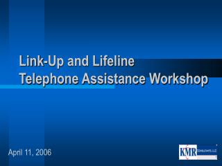 Link-Up and Lifeline  Telephone Assistance Workshop