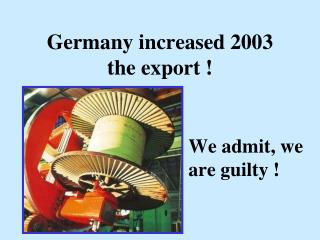 Germany increased 2003 the export !