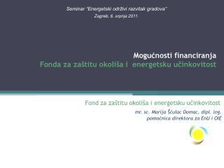 Mogucnosti financiranja Fonda za za titu okoli a i  energetsku ucinkovitost