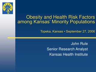 John Rule Senior Research Analyst Kansas Health Institute