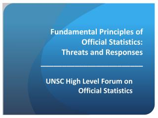 Fundamental Principles of Official Statistics: Threats and Responses ________________________
