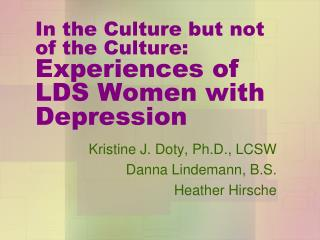 In the Culture but not of the Culture:   Experiences of LDS Women with Depression