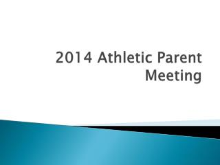 2014 Athletic Parent Meeting