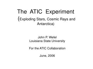 The  ATIC  Experiment  ( Exploding Stars, Cosmic Rays and Antarctica)