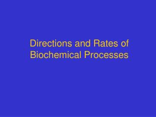 Directions and Rates of Biochemical Processes