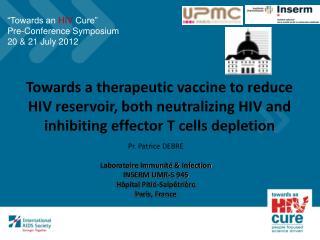 Pr. Patrice DEBRE Laboratoire Immunité & Infection INSERM UMR-S 945 Hôpital Pitié-Salpêtrière