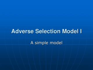 Adverse Selection Model I