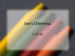 Joe�s Dilemma