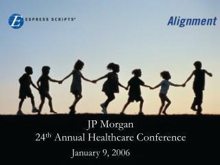 JP Morgan 24 th  Annual Healthcare Conference