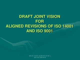 DRAFT JOINT VISION  FOR  ALIGNED REVISIONS OF ISO 14001 AND ISO 9001
