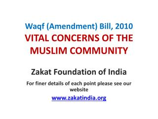 Waqf  (Amendment) Bill, 2010 VITAL CONCERNS OF THE  MUSLIM COMMUNITY