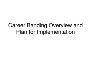 Career Banding Overview and Plan for Implementation