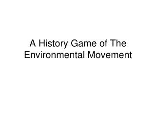 A History Game of The Environmental Movement