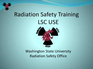 Radiation Safety Training LSC USE    Washington State University Radiation Safety Office
