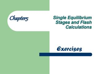 Single Equilibrium Stages and Flash Calculations