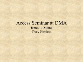 Access Seminar at DMA James P. Dildine Tracy Nickless