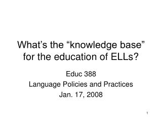What�s the �knowledge base� for the education of ELLs?