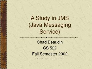 A Study in JMS  (Java Messaging Service)