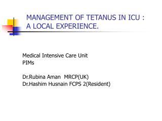 MANAGEMENT OF TETANUS IN ICU :    A LOCAL EXPERIENCE.