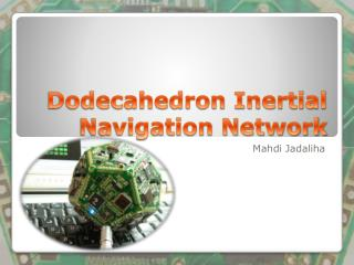 Dodecahedron Inertial Navigation Network